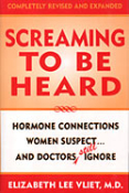 Screaming To Be Heard Hormonal Connections Women Suspect… And Doctors Still Ignore by Elizabeth Lee Vliet, M.D.