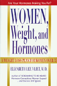 Women, Weight and Hormones - A Weight-Loss Plan for Women Over 35 by Elizabeth Lee Vliet, M.D.
